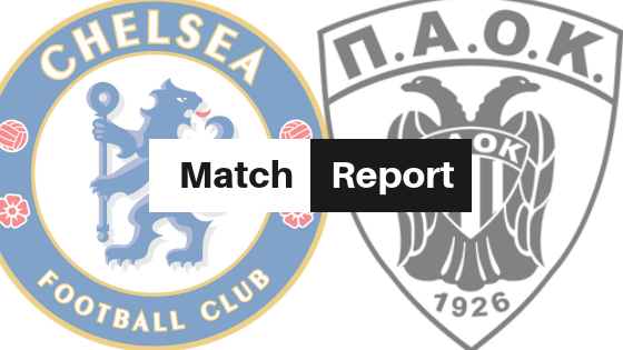 Chelsea vs PAOK 4-0 Match Report and Player Ratingsarticle